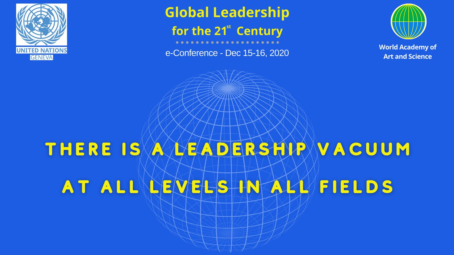 GLOBAL LEADERSHIP FOR THE 21ST CENTURY, a joint initiative of the United Nations Office at Geneva and the World Academy of Art & Science